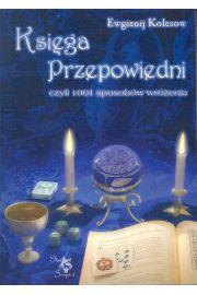 Księga przepowiedni czyli 1001 sposobów wróżenia - Kolesow Ewgienij