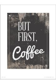 But First Coffee - art print