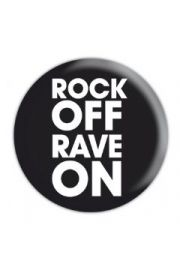 ROCK OFF RAVE ON - przypinka